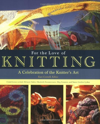 Kari Cornell For The Love Of Knitting A Celebration Of The Knitter's Art