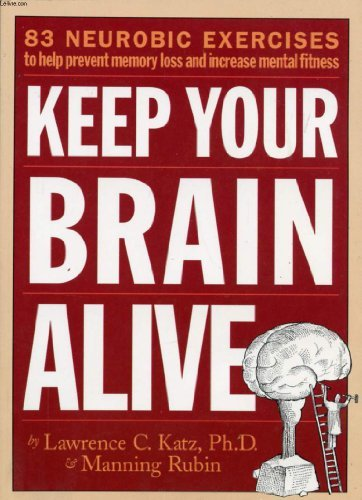 Lawrence Katz Keep Your Brain Alive 83 Neurobic Exercises To Help Prevent Memory Loss