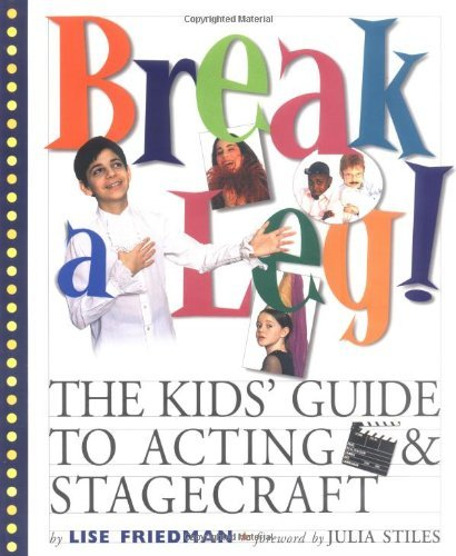 Lise Friedman Break A Leg! The Kids' Guide To Acting And Stagecraft