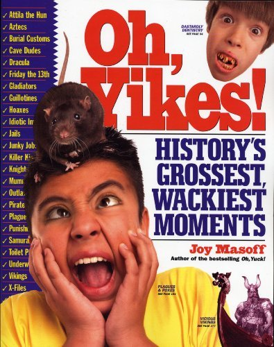 Joy Masoff Oh Yikes! History's Grossest Wackiest Moments