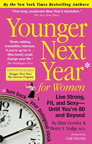 Chris Crowley Younger Next Year For Women Live Strong Fit And Sexy Until You're 80 And