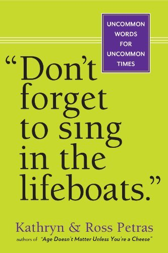 "Kathryn Petras Don't Forget To Sing In The Lifeboats"" Uncommon Wisdom For Uncommon Times"