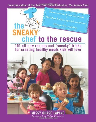 "Missy Chase Lapine The Sneaky Chef To The Rescue 101 All New Recipes And ""sneaky"" Tricks For Creat"