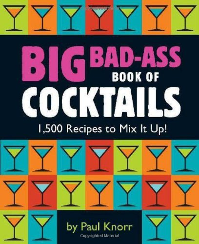 Running Press Big Bad Ass Book Of Cocktails 1 500 Recipes To Mix It Up!