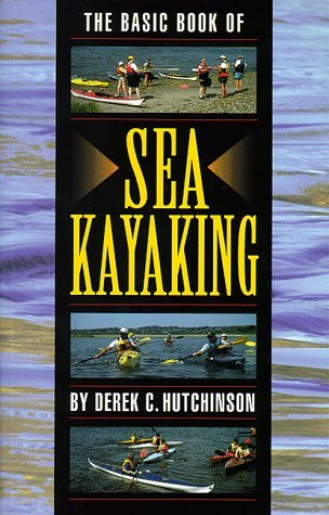 Derek C. Hutchinson Basic Book Of Sea Kayaking Sea Kayaking How To