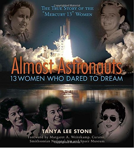 Tanya Lee Stone Almost Astronauts 13 Women Who Dared To Dream