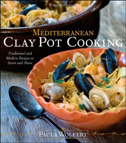 Paula Wolfert Mediterranean Clay Pot Cooking Traditional And Modern Recipes To Savor And Share
