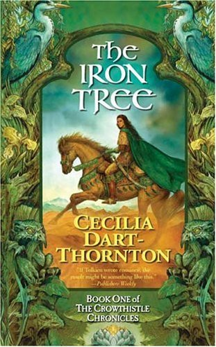 Cecilia Dart Thornton The Iron Tree Book One Of The Crowthistle Chronic