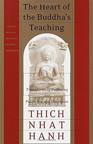 Thich Nhat Hanh The Heart Of The Buddha's Teaching Transforming Suffering Into Peace Joy And Liber