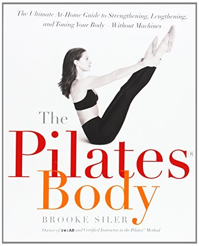 Brooke Siler The Pilates Body The Ultimate At Home Guide To Strengthening Leng