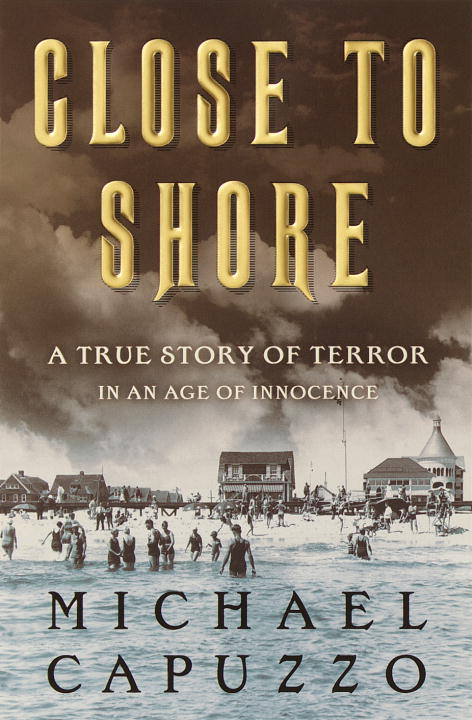 Michael Capuzzo Close To Shore A True Story Of Terror In An Age O