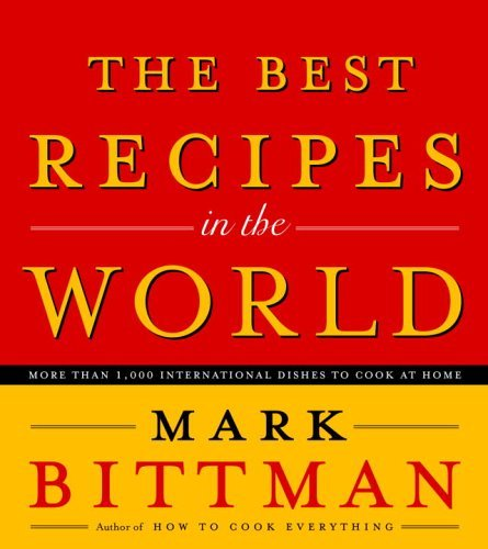 Mark Bittman The Best Recipes In The World More Than 1 000 International Dishes To Cook At H