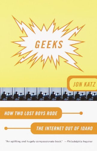 Jon Katz Geeks How Two Lost Boys Rode The Internet Out Of Idaho