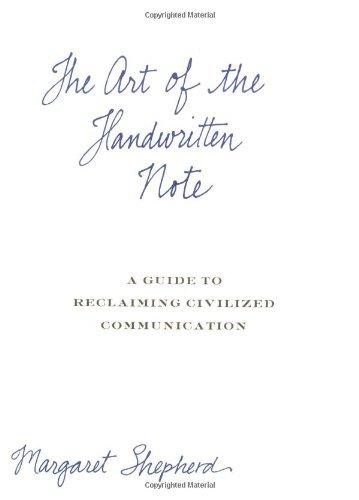 Margaret Shepherd The Art Of The Handwritten Note A Guide To Reclaiming Civilized Communication