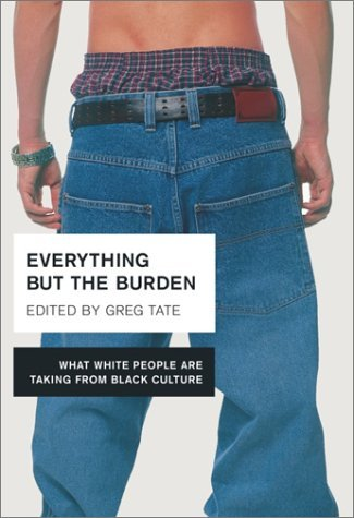 greg-tate-everything-but-the-burden-what-white-people-are-t