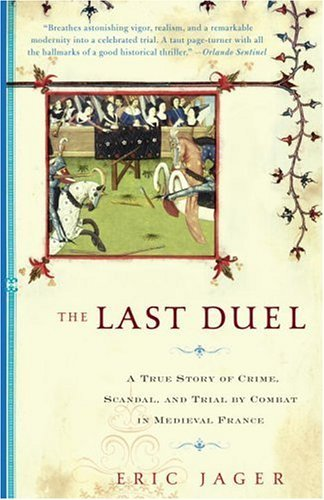 Eric Jager The Last Duel A True Story Of Crime Scandal And Trial By Comb
