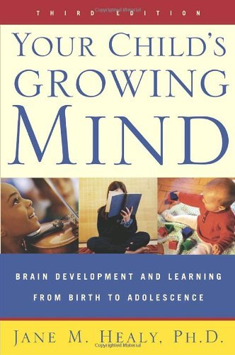 Jane Healy Your Child's Growing Mind Brain Development And Learning From Birth To Adol 0003 Edition;revised