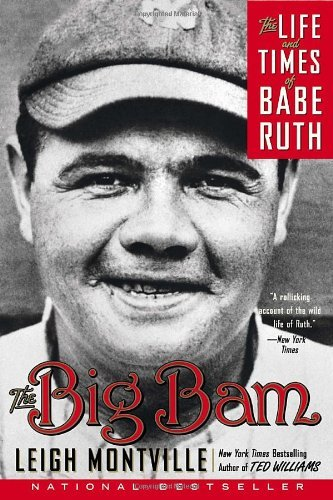 Leigh Montville The Big Bam The Life And Times Of Babe Ruth