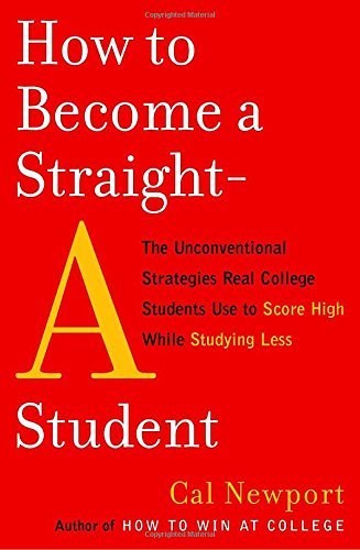 Cal Newport How To Become A Straight A Student The Unconventional Strategies Real College Studen