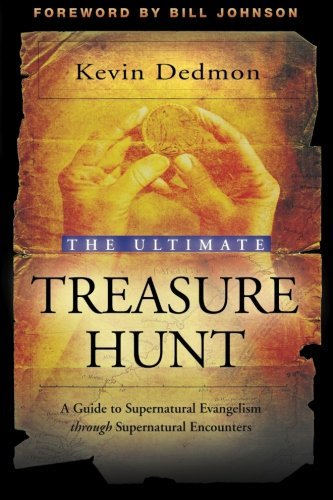 Kevin Dedmon The Ultimate Treasure Hunt A Guide To Supernatural Evangelism Through Supern