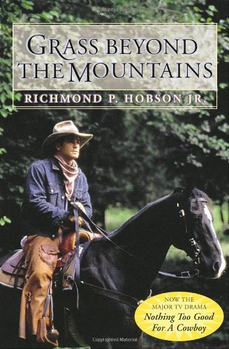 Richmond P. Hobson Grass Beyond The Mountains Discovering The Last Great Cattle Frontier On The