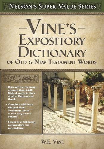 W. E. Vine Vine's Expository Dictionary Of The Old And New Te