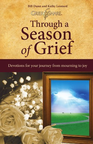Bill Dunn Through A Season Of Grief Devotions For Your Journey From Mourning To Joy