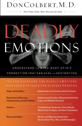 Don Colbert Deadly Emotions Understand The Mind Body Spirit Connection That C