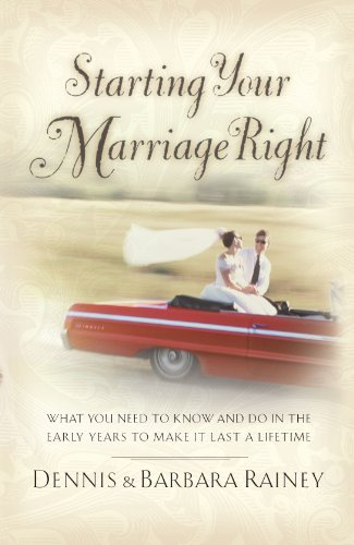 Dennis Rainey Starting Your Marriage Right What You Need To Know And Do In The Early Years T