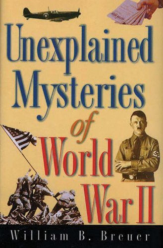 William Breuer Unexplained Mysteries Of World War Ii
