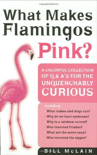 bill-mclain-what-makes-flamingos-pink-a-colorful-collection-of-q-as-for-the-unquench