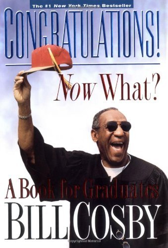 Bill Cosby Congratulations! Now What? A Book For Graduates