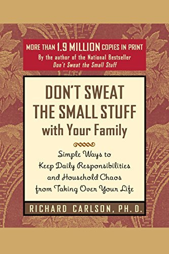 Richard Carlson Don't Sweat The Small Stuff With Your Family Simple Ways To Keep Daily Responsibilities From T