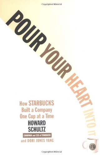Howard Schultz Pour Your Heart Into It How Starbucks Built A Company One Cup At A Time