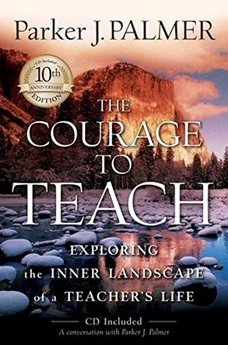 parker-j-palmer-courage-to-teach-the-exploring-the-inner-landscape-of-a-teachers-life-0010-editionanniversary