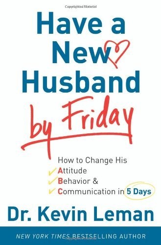 kevin-leman-have-a-new-husband-by-friday-how-to-change-his-attitude-behavior-amp-commun
