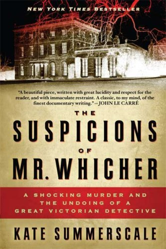 Kate Summerscale The Suspicions Of Mr. Whicher A Shocking Murder And The Undoing Of A Great Vict