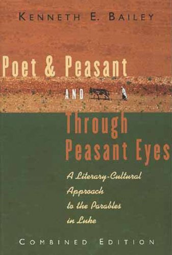 Kenneth E. Bailey Poet & Peasant And Through Peasant Eyes A Literary Cultural Approach To The Parables In L