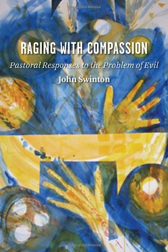 john-swinton-raging-with-compassion-pastoral-responses-to-the-problem-of-evil