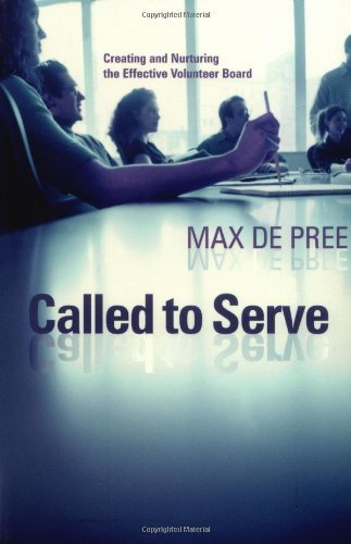 Max De Pree Called To Serve Creating And Nurturing The Effective Volunteer Bo