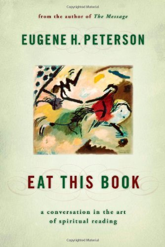 Eugene H. Peterson Eat This Book A Conversation In The Art Of Spiritual Reading