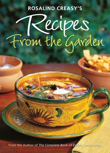 Rosalind Creasy Rosalind Creasy's Recipes From The Garden 200 Exciting Recipes From The Author Of The Compl