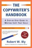 Robert W. Bly The Copywriter's Handbook A Step By Step Guide To Writing Copy That Sells 0003 Edition;third Edition