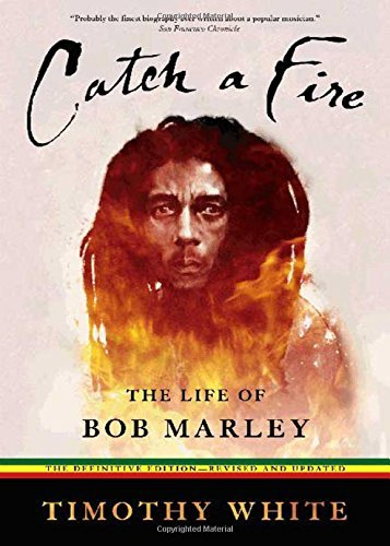 Timothy White Catch A Fire The Life Of Bob Marley Revised And Enl
