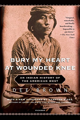Dee Brown Bury My Heart At Wounded Knee An Indian History Of The American West