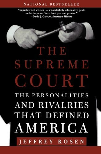 jeffrey-rosen-the-supreme-court-the-personalities-and-rivalries-that-defined-amer