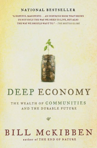 Bill Mckibben Deep Economy The Wealth Of Communities And The Durable Future