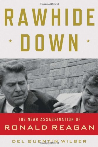 Del Quentin Wilber Rawhide Down The Near Assassination Of Ronald Reagan