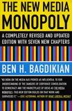 Ben H. Bagdikian The New Media Monopoly A Completely Revised And Updated Edition With Sev 0020 Edition;