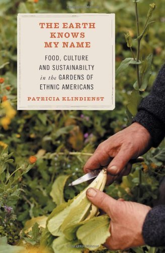 Patricia Klindienst The Earth Knows My Name Food Culture And Sustainability In The Gardens